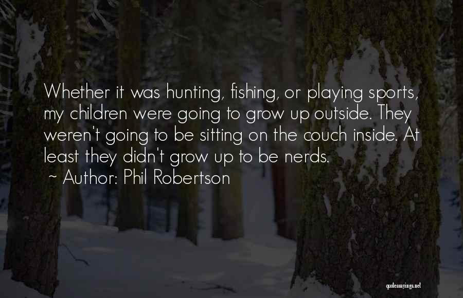Phil Robertson Quotes 763357