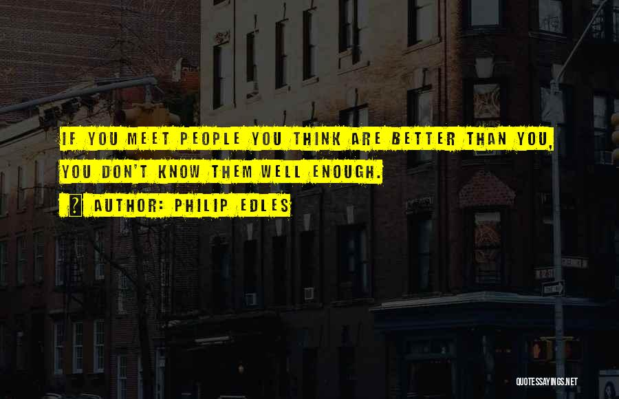 Philip Edles Quotes 555238