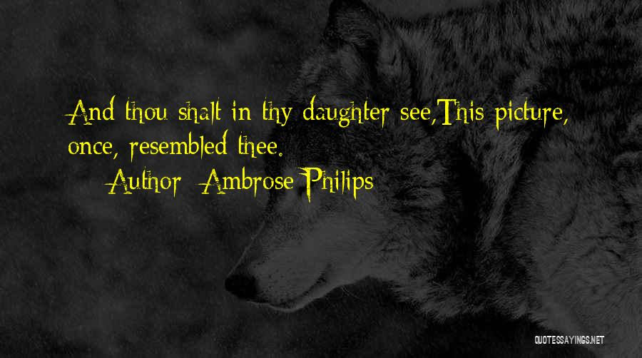 Philips Quotes By Ambrose Philips