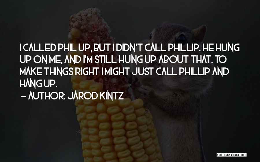 Phillip Quotes By Jarod Kintz