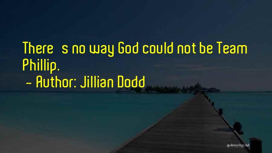 Phillip Quotes By Jillian Dodd