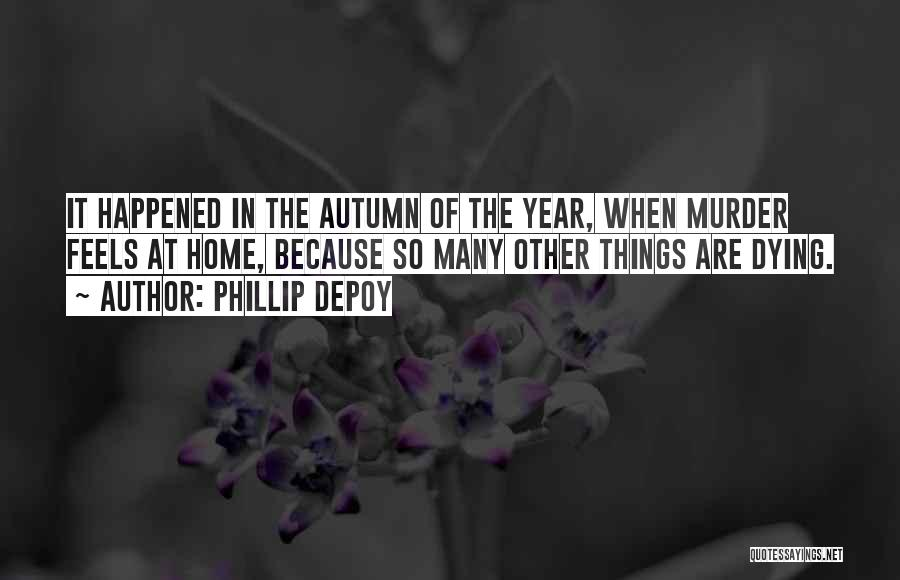 Phillip Quotes By Phillip DePoy