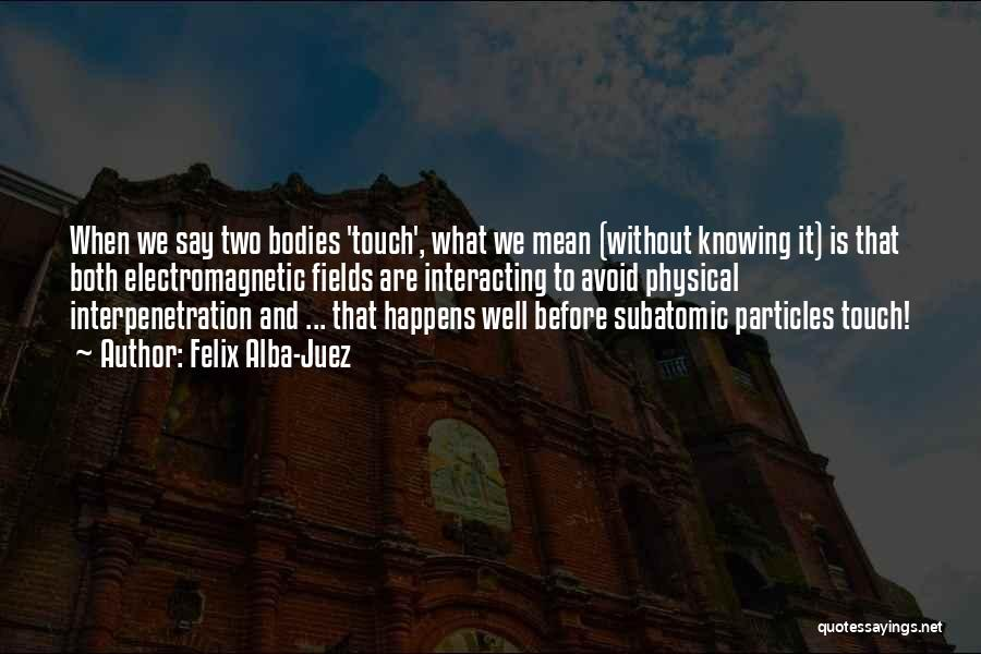 Philosophy And Science Quotes By Felix Alba-Juez