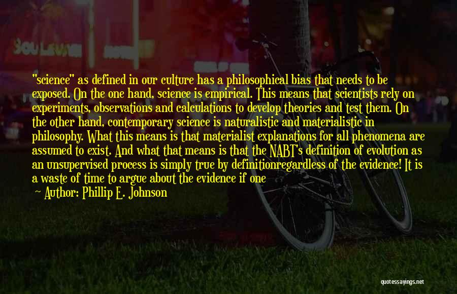 Philosophy And Science Quotes By Phillip E. Johnson