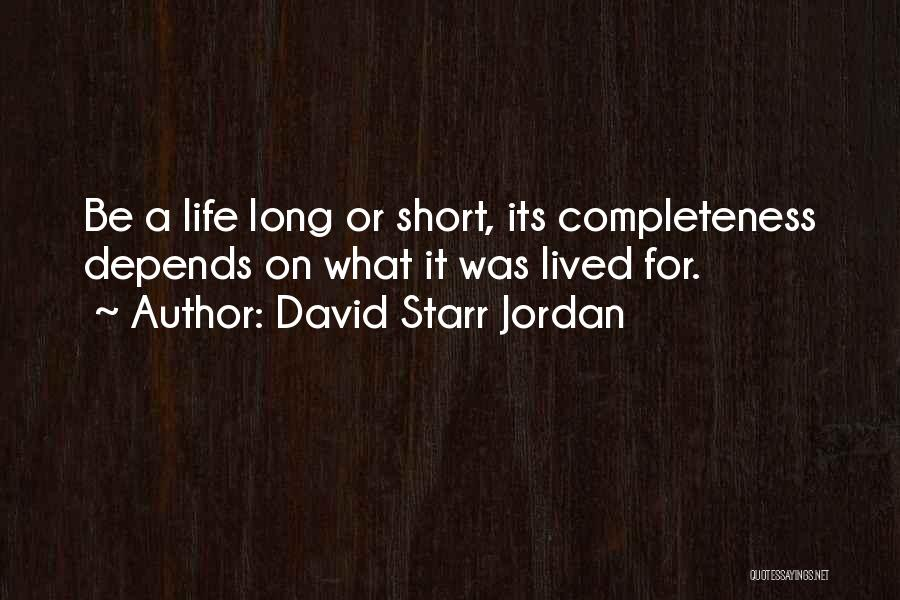 Philosophy In Life Short Quotes By David Starr Jordan
