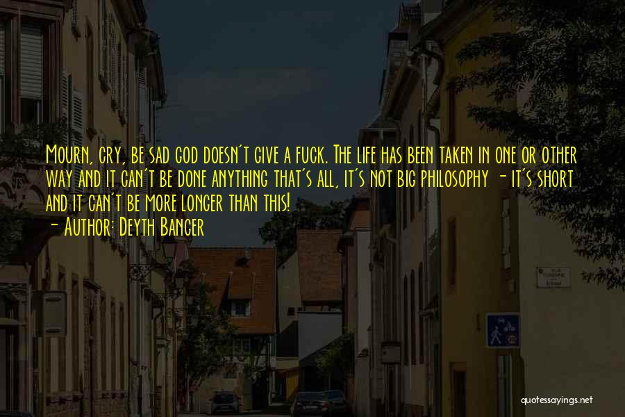 Philosophy In Life Short Quotes By Deyth Banger