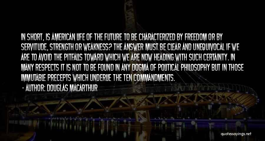 Philosophy In Life Short Quotes By Douglas MacArthur