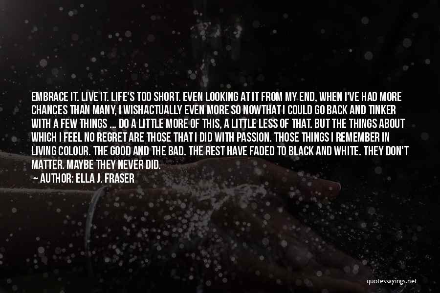 Philosophy In Life Short Quotes By Ella J. Fraser