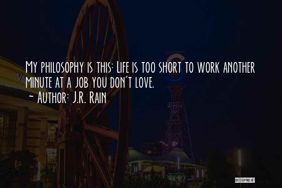 Philosophy In Life Short Quotes By J.R. Rain