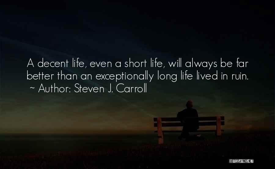 Philosophy In Life Short Quotes By Steven J. Carroll