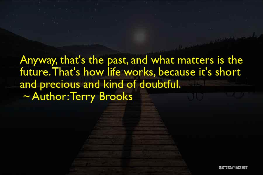 Philosophy In Life Short Quotes By Terry Brooks
