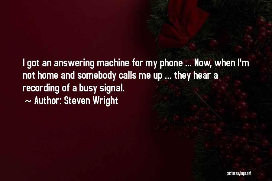 Phone Answering Quotes By Steven Wright