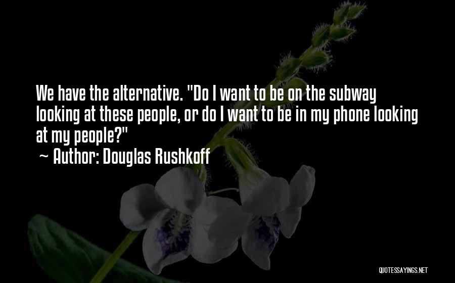 Phones Quotes By Douglas Rushkoff