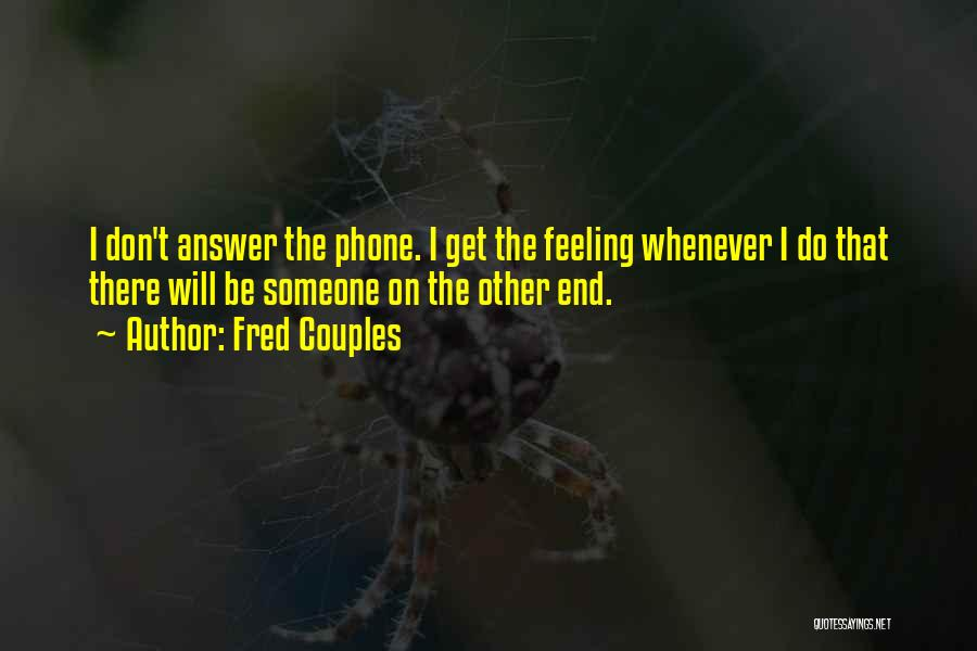 Phones Quotes By Fred Couples