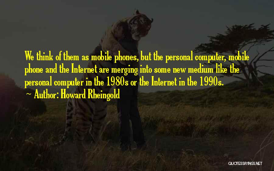 Phones Quotes By Howard Rheingold