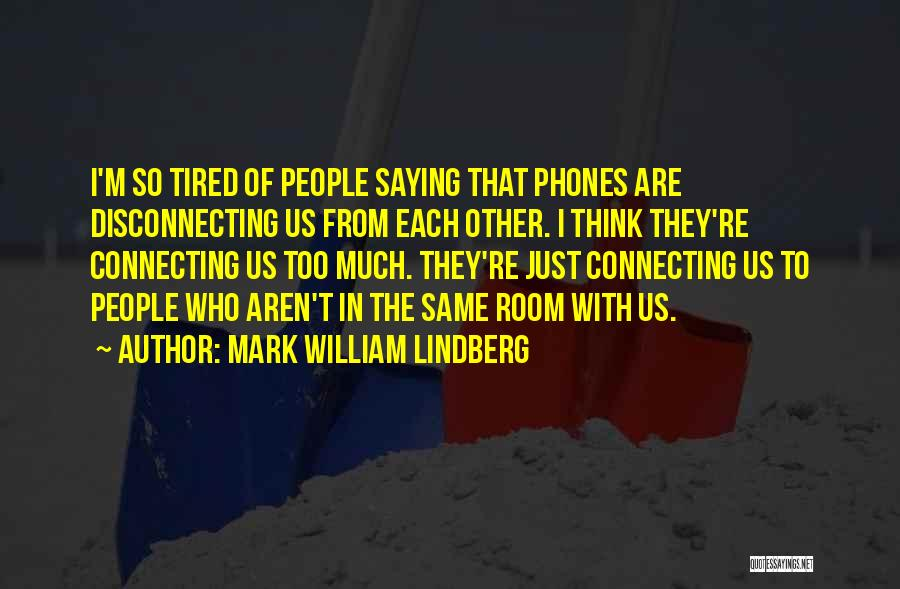 Phones Quotes By Mark William Lindberg