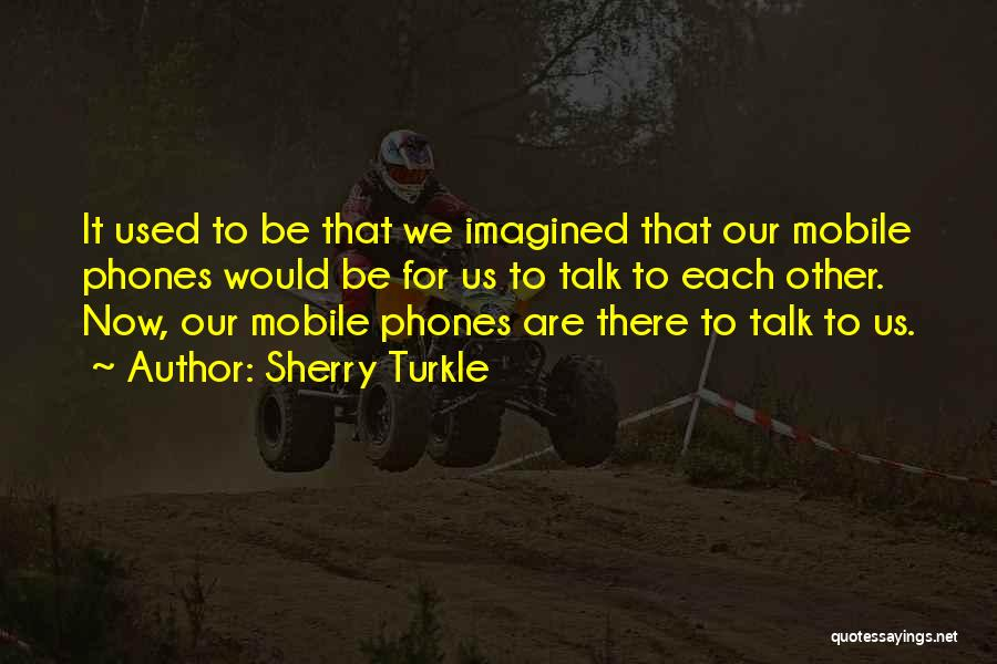 Phones Quotes By Sherry Turkle