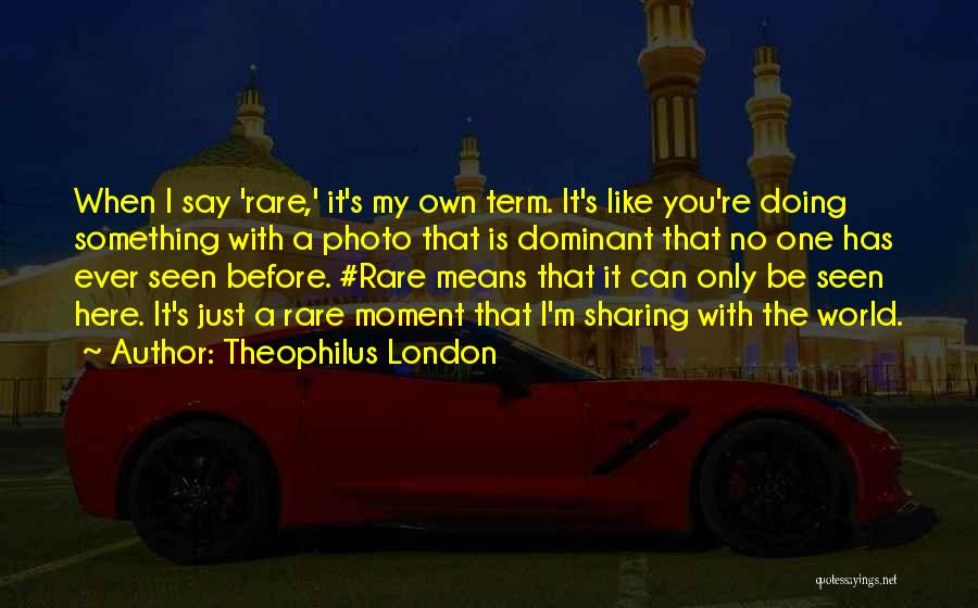 Photo Sharing Quotes By Theophilus London