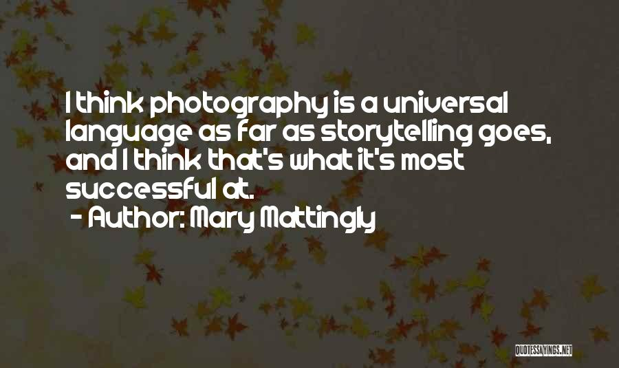 Photography Storytelling Quotes By Mary Mattingly