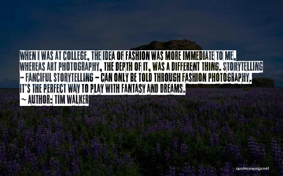Photography Storytelling Quotes By Tim Walker