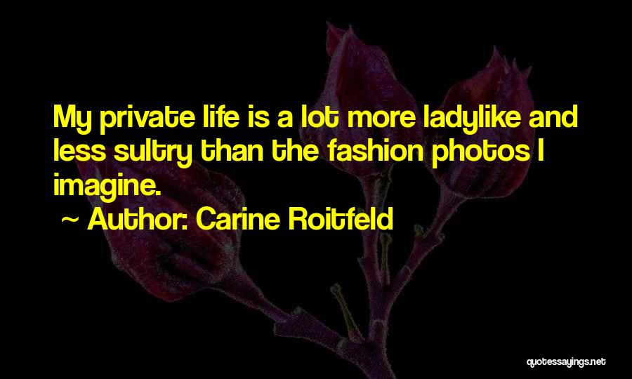 Photos And Life Quotes By Carine Roitfeld