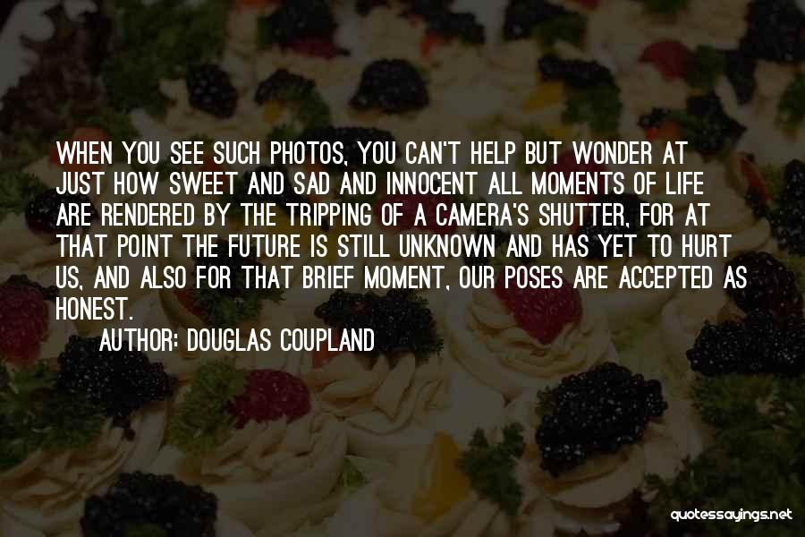 Photos And Life Quotes By Douglas Coupland