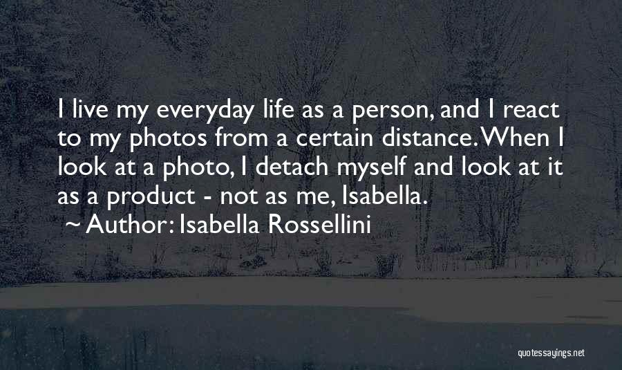 Photos And Life Quotes By Isabella Rossellini
