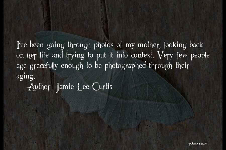 Photos And Life Quotes By Jamie Lee Curtis