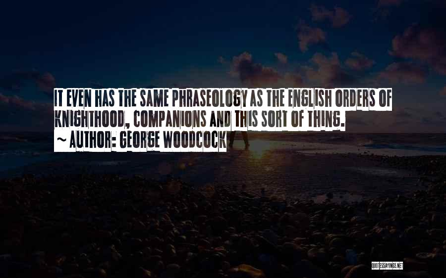 Phraseology Quotes By George Woodcock