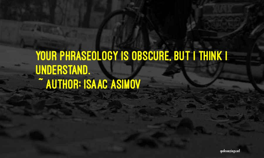 Phraseology Quotes By Isaac Asimov
