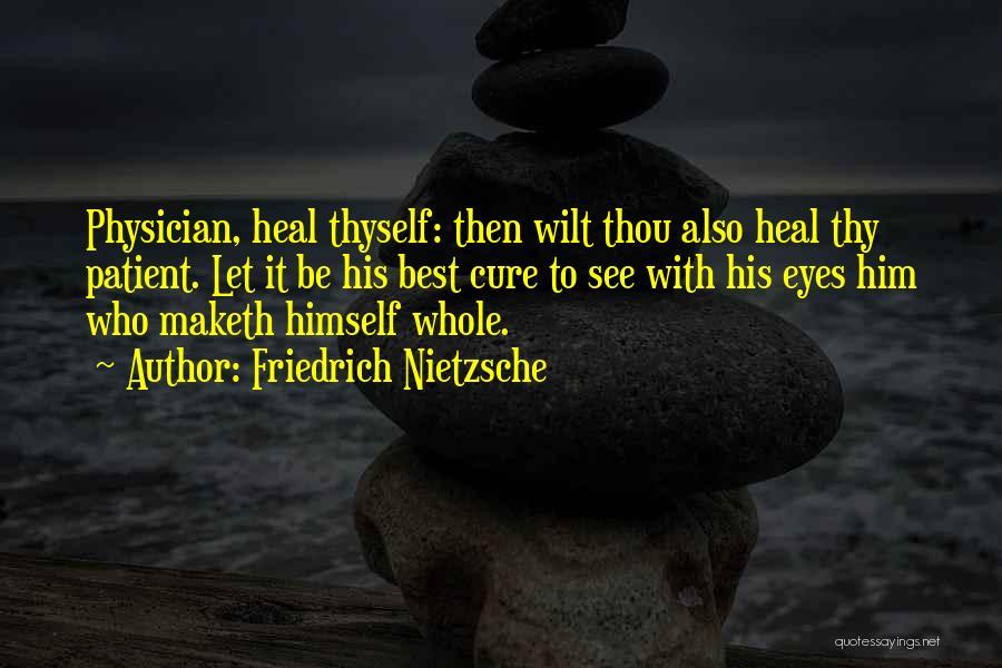 Physician Heal Thyself Quotes By Friedrich Nietzsche