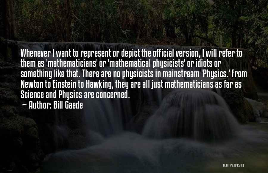 Physicists Quotes By Bill Gaede
