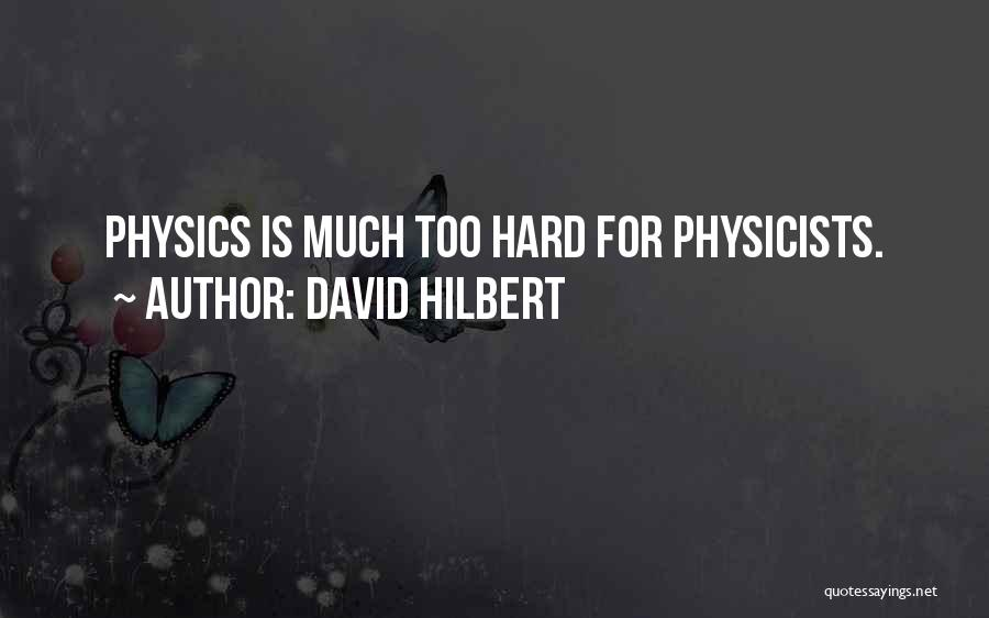 Physicists Quotes By David Hilbert