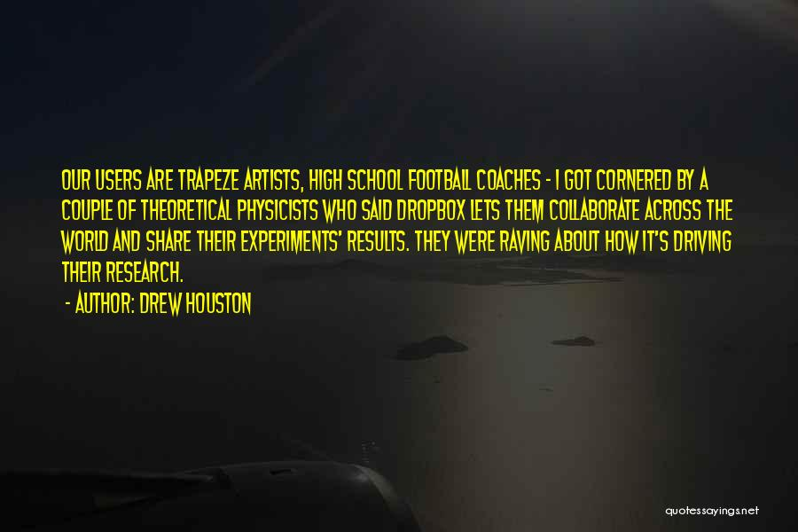Physicists Quotes By Drew Houston