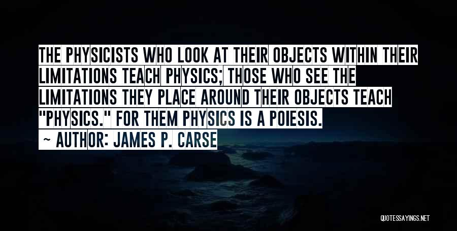 Physicists Quotes By James P. Carse
