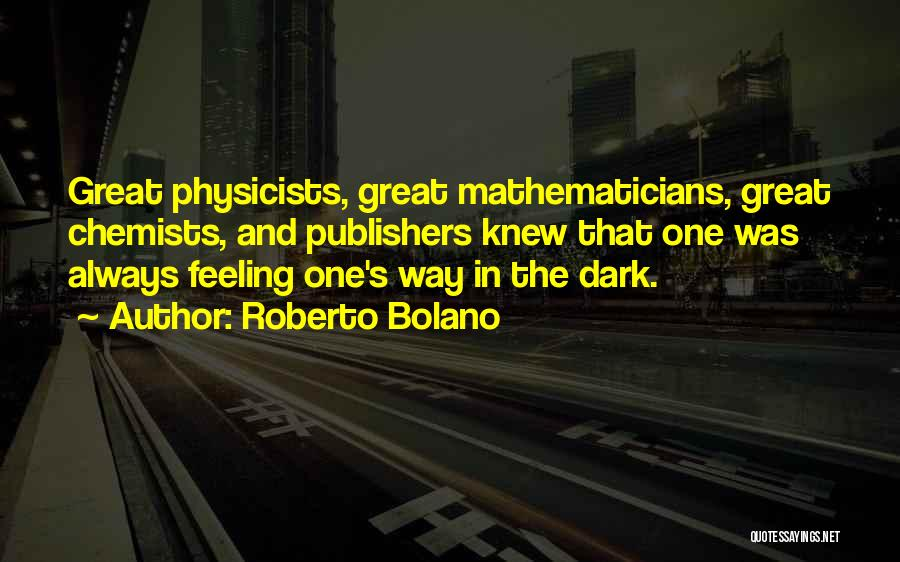 Physicists Quotes By Roberto Bolano