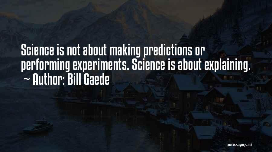 Physics Experiments Quotes By Bill Gaede