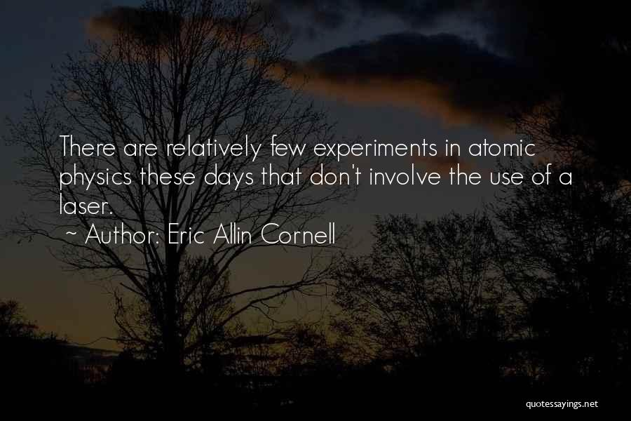 Physics Experiments Quotes By Eric Allin Cornell