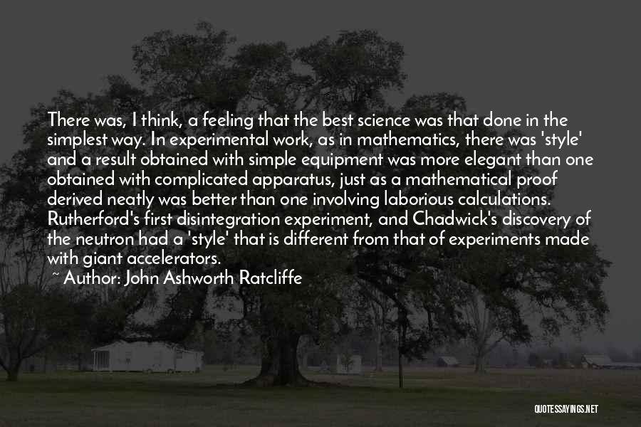 Physics Experiments Quotes By John Ashworth Ratcliffe