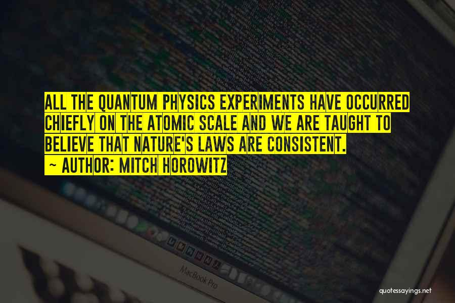 Physics Experiments Quotes By Mitch Horowitz