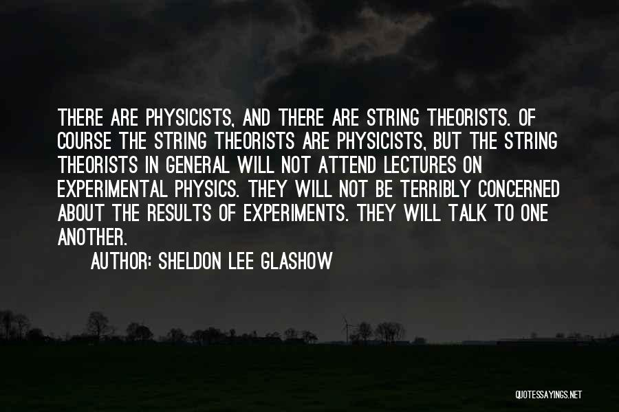 Physics Experiments Quotes By Sheldon Lee Glashow