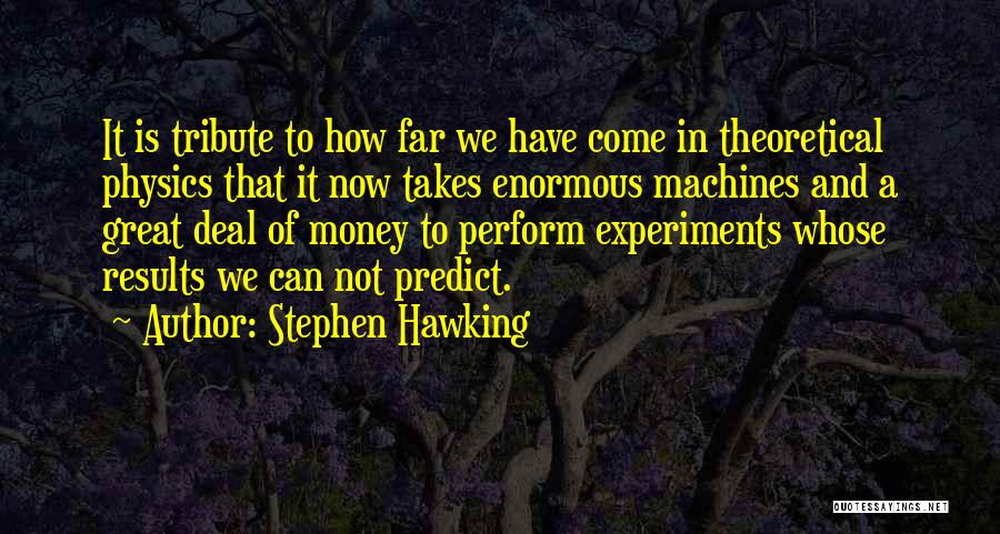 Physics Experiments Quotes By Stephen Hawking