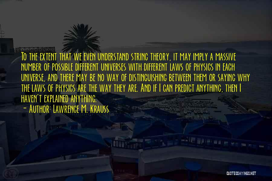 Physics Quotes By Lawrence M. Krauss
