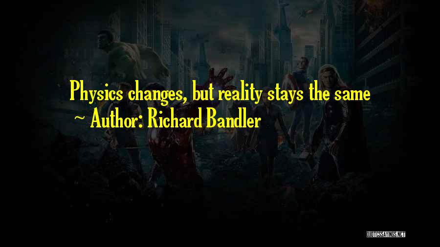 Physics Quotes By Richard Bandler