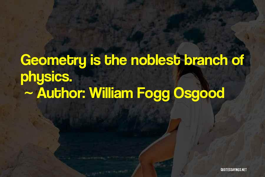 Physics Quotes By William Fogg Osgood