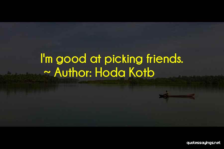 Picking Good Friends Quotes By Hoda Kotb