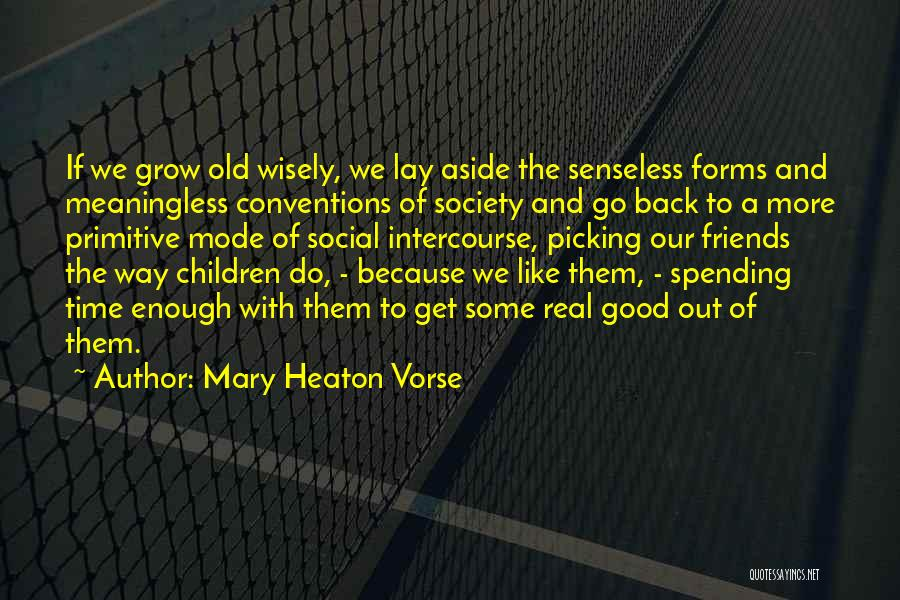 Picking Good Friends Quotes By Mary Heaton Vorse