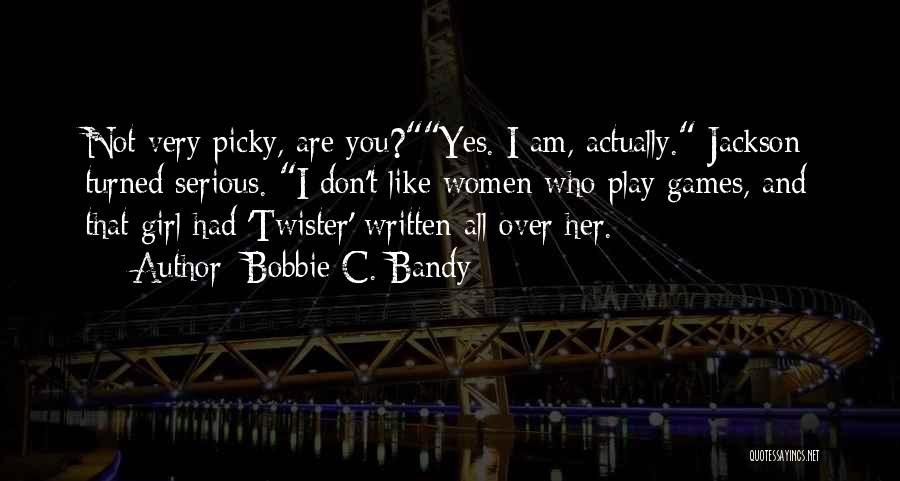 Picky Girl Quotes By Bobbie C. Bandy