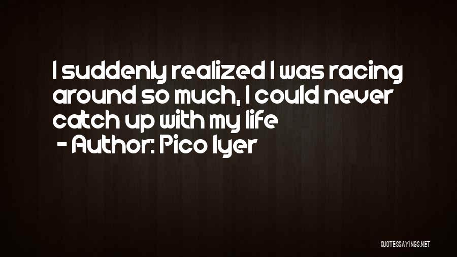 Pico Iyer Quotes 1499663