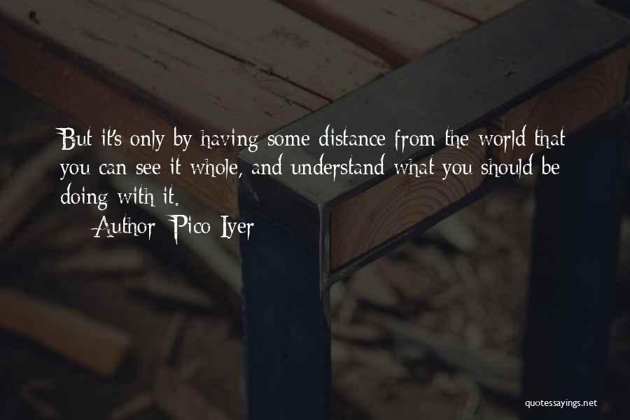 Pico Iyer Quotes 2014941